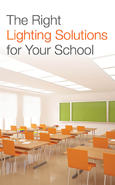 THE RIGHT LIGHTING SOLUTIONS FOR YOUR SCHOOL