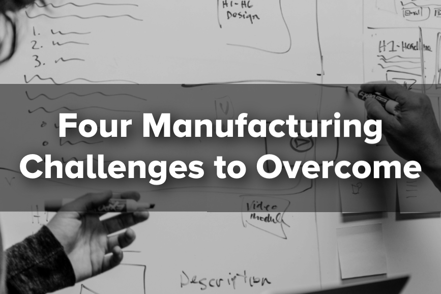 Manufacturing Challenges to Overcome